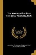 The American Shorthorn Herd Book, Volume 12
