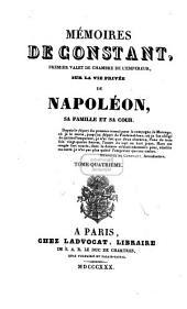 Mémoires de Constant, premier valet de l'empereur, sur la vie privée de Napoléon, sa famille et sa cour: Volume4