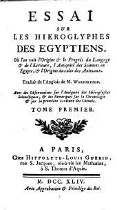 Essai sur les hiéroglyphes des Egyptiens: où l'on voit l'origine & le progrès du langage & de l'écriture, l'antiquité des sciences en Egypte, & l'origine du culte des animaux, Volume1
