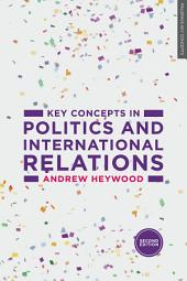 Key Concepts in Politics and International Relations: Edition 2