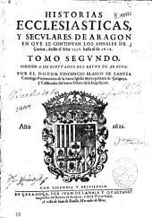 Historias ecclesiasticas y seculares de Aragon: en que se continuan los Annales de Çurita desde el año 1556 hasta el de 1618 : tomo segundo