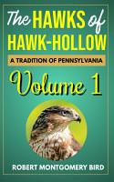 THE HAWKS OF HAWK HOLLOW A TRADITION OF PENNSYLVANIA VOLUME 1 BY ROBERT MONTGOMERY BIRD PDF