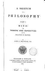 a sketch of a philosophy part I. mind: its powers and capacities and its relation to matter