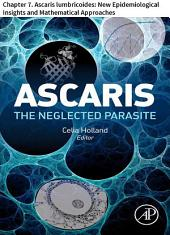 Ascaris: The Neglected Parasite: Chapter 7. Ascaris lumbricoides: New Epidemiological Insights and Mathematical Approaches