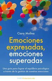 Emociones expresadas, emociones superadas: Una guía para lograr el equilibrio psicológico a través de la gestión de nuestras emociones