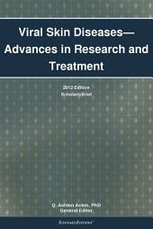 Viral Skin Diseases—Advances in Research and Treatment: 2012 Edition: ScholarlyBrief