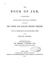 The Book of Job: A Translation from the Original Hebrew on the Basis of the Common and Earlier English Versions with an Introduction and Explanatory Notes for the English Reader