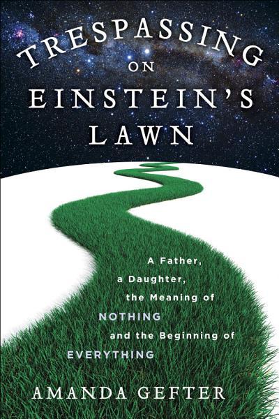 Download Trespassing on Einstein s Lawn Book