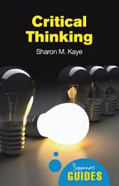 Critical Thinking: A Beginner's Guide