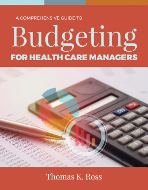 A Comprehensive Guide to Budgeting for Health Care Managers