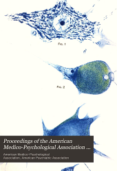 Proceedings of the American Medico-Psychological Association ... Annual Meeting: Volume 4