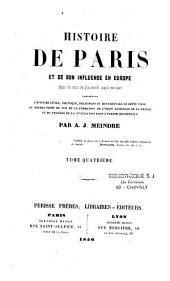 Histoire de Paris et de son influence en Europe depuis les temps les plus reculés jusqu'à nos jours...
