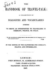 The Handbook of Travel-talk: A Collection of Dialogues and Vocabularies Intended to Serve as Interpreter to Travellers in Germany, France, Or Italy