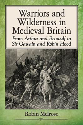 Warriors and Wilderness in Medieval Britain PDF