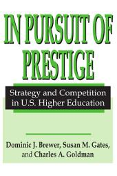 In Pursuit Of Prestige: Strategy And Competition In U.S. Higher Education