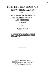 The beginnings of New England: or, The Puritan theocracy in its relation to civil and religious liberty