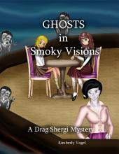 Ghosts in Smoky Visions: A Drag Shergi Mystery
