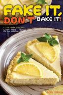 Fake It, Don't Bake It!