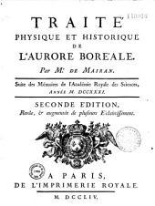 Traité physique et historique de l'aurore boréale : Suite des Mémoires de l'Académie Royale des Sciences, année MDCCXXXI