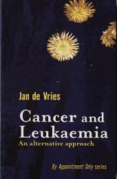 Cancer and Leukaemia: An Alternative Approach