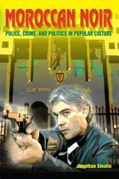 Moroccan Noir: Police, Crime, and Politics in Popular Culture