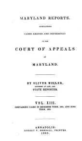 Maryland Reports: Containing Cases Adjudged in the Court of Appeals of that State, Volume 13