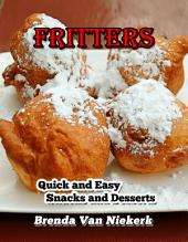 Fritters: Quick and Easy Snacks and Desserts: .
