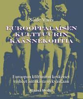 Eurooppalaisen kulttuurin käännekohtia: Euroopan kulttuurin keskeiset vaiheet antiikista nykyaikaan