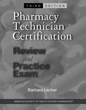 Pharmacy Technician Certification Review and Practice Exam: Edition 3