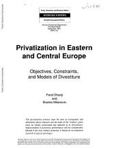 Privatization in Eastern and Central Europe: Objectives, Constraints, and Models of Divestiture, Issue 770