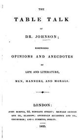 The Table Talk of Dr. Johnson: Comprising Opinions and Anecdotes of Life and Literature, Men, Manners, and Morals