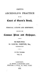 Chitty's Archbold's Practice of the Court of Queen's Bench, in Personal Actions and Ejectment, Including the Common Pleas and Exchequer: In Two Volumes, Volume 2