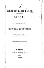 Q. Horatii Flacci Opera ad fidem editionis Gesnero-Zeunianae ... expressa
