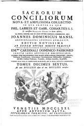 Sacrorum conciliorum nova et amplissima collectio, cujus Johannes Dominicus Mansi et post ipsius mortem Florentius et Venetianus editores ab anno 1758 ad annum 1798 priores triginta unum tomos ediderunt, nunc autem continuatat et absoluta: Volume 16