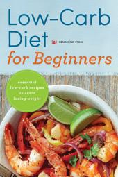 Low Carb Diet for Beginners:æEssential Low Carb Recipes to Start Losing Weight