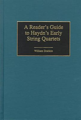 A Reader s Guide to Haydn s Early String Quartets PDF