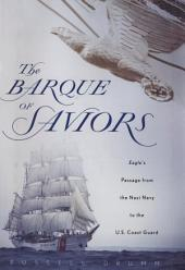 The Barque of Saviors: Eagle's Passage from the Nazi Navy to the U.S. Coast Guard