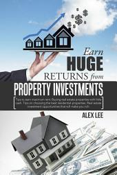 Earn Huge Returns from Property Investments: Tips to Earn Maximum Rent. Buying Real Estate Properties with Little Cash. Tips on Choosing the Best Residential Properties. Real Estate Investment Opportunities That Will Make You Rich.