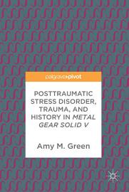 Posttraumatic Stress Disorder  Trauma  And History In Metal Gear Solid V
