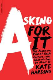 Asking for It: Slut-shaming, Victim-blaming, and How We Can Change America's Rape Culture