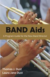 Band Aids: A Program Guide for the New Band Director