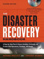 The Disaster Recovery Handbook: A Step-by-Step Plan to Ensure Business Continuity and Protect Vital Operations, Facilities, and Assets, Edition 2