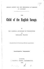The child of the English savage, by the cardinal archbishop of Westminster and B. Waugh. (London soc. for the prevention of cruelty to children).
