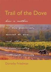 Trail of the Dove: How a Mother and Her Grown Son Learned to Love Each Other on a Cross-Country Motorcycle Journey