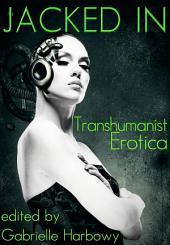 Jacked In: Transhumanist Erotica