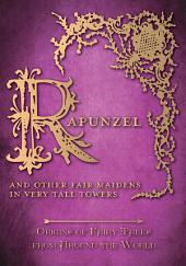 Rapunzel - And Other Fair Maidens in Very Tall Towers (Origins of Fairy Tales from Around the World): Origins of Fairy Tales from Around the World