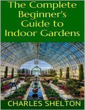 The Complete Beginner's Guide to Indoor Gardens