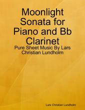 Moonlight Sonata for Piano and Bb Clarinet - Pure Sheet Music By Lars Christian Lundholm