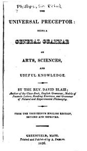 The Universal Preceptor: Being a General Grammar of Arts, Sciences, and Useful Knowledge ...
