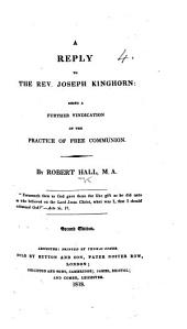 A reply to ... J. Kinghorn: being a further vindication of the practice of free communion ... Second edition